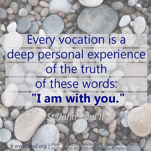 """Every vocation is a deep personal experience of the truth of these words: 'I am with you.'"""